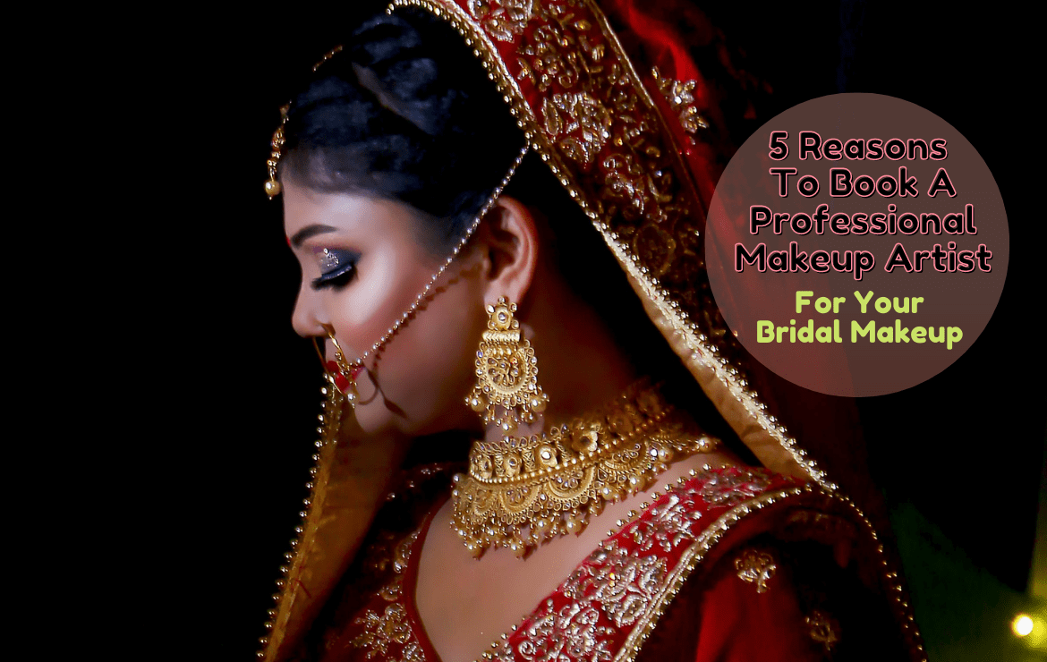 5 Reasons to Book a Professional Makeup Artist for Your Bridal Makeup