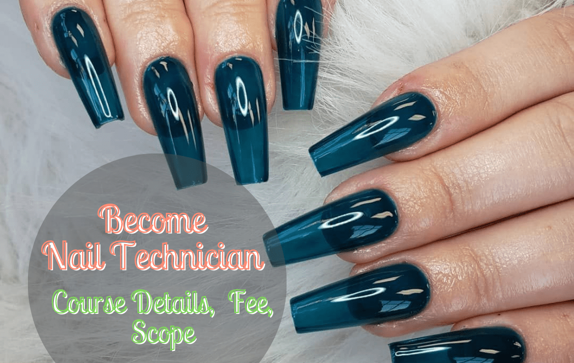 How to Become a Certified Nail Technician? – Course Details, Academy, Fee, and Career scope!