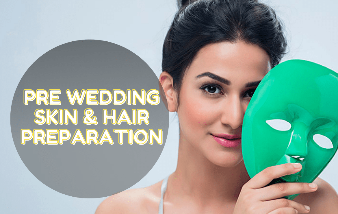 Pre wedding Skin & Hair Preparation for Indian Bride