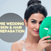 Pre wedding Skin & Hair Preparation for Indian Bride