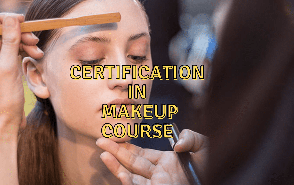 Certification in Makeup Course – Course Details, Career Scope