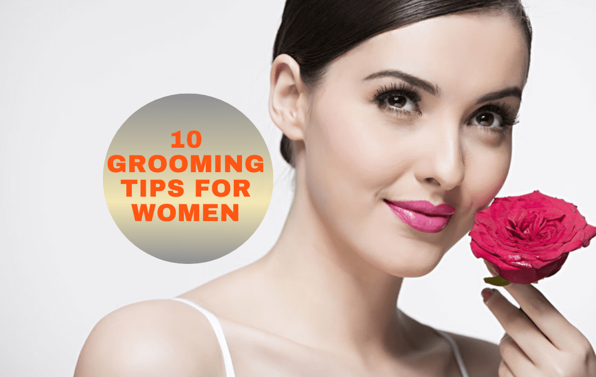 10 Grooming Tips For Women 2020