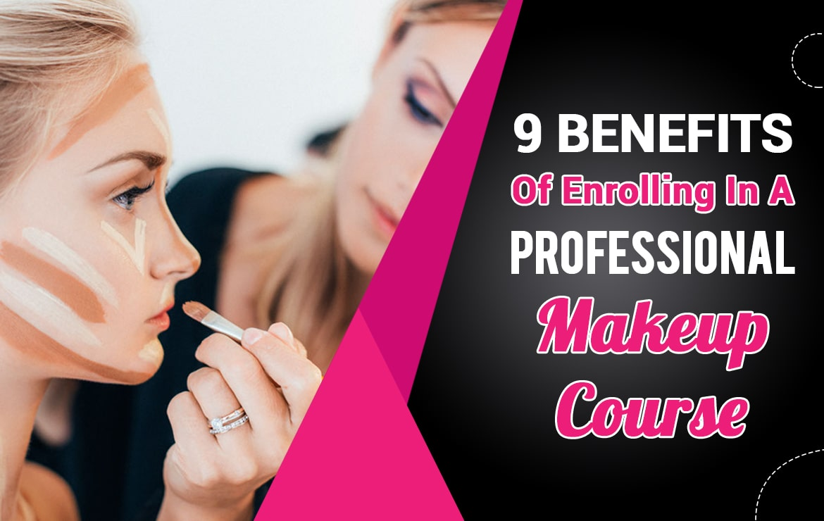 9 Benefits Of Enrolling In A Professional Makeup Course