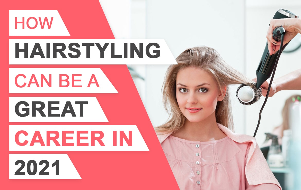 How Hairstyling Can Be Great Career in 2021