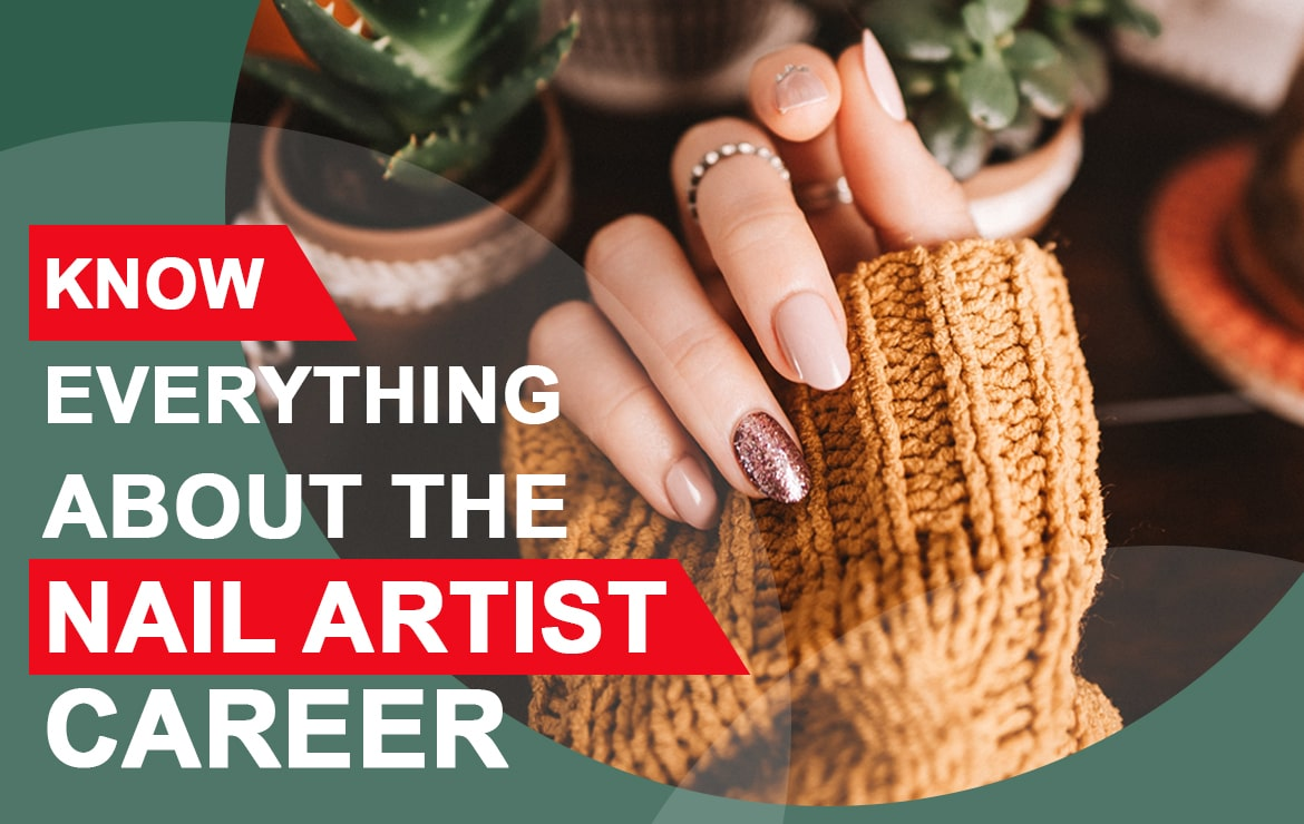 KNOW EVERYTHING ABOUT THE NAIL ARTIST CAREER